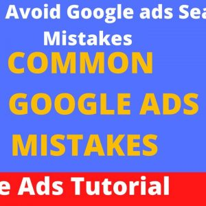 Mistakes to Avoid in Google Ads Search Campaign | Google Search Ads Optimization Tips