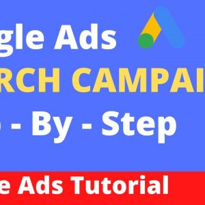 Google Ads Search Campaign Tutorial - How to Create Successful Search Campaigns PPC Search Network