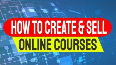 How To Create An Online Course | How To Sell Online Courses 2021
