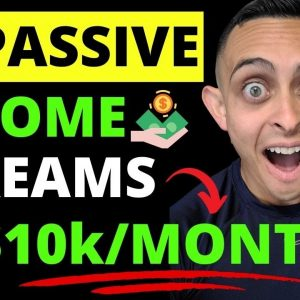 10 Passive Income Streams Paying Me $10k/Month - Best Way To Make Passive Income In 2021