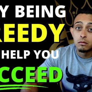 Why You Need GREED To Succeed - Mindset Shift - How To Quit Your 9 to 5 Job